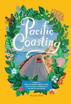 Pacific Coasting: A Guide to The Ultimate Road Trip, from Southern California to the Pacific Northwest book