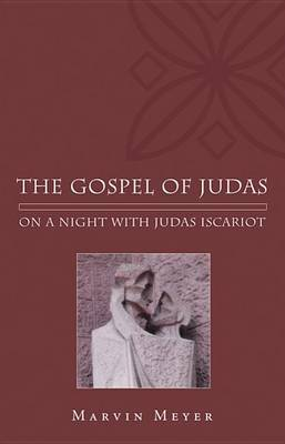 The Gospel of Judas: On a Night with Judas Iscariot by Marvin W. Meyer