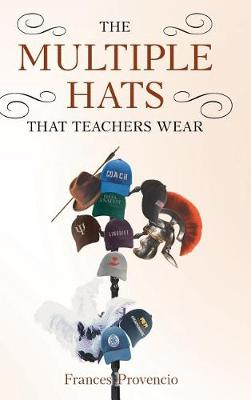 The Multiple Hats That Teachers Wear by Frances Provencio