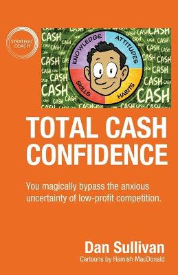 Total Cash Confidence: You magically bypass the anxious uncertainty of low-profit competition. by Dan Sullivan