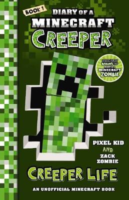 Diary of a Minecraft Creeper #1: Creeper Life by Zack Zombie