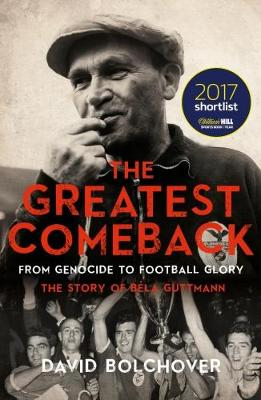 The Greatest Comeback: From Genocide to Football Glory by David Bolchover