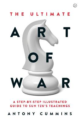 The Ultimate Art of War: A Step-by-Step Illustrated Guide to Sun Tzu's Teachings by Antony Cummins