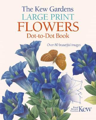 The Kew Gardens Large Print Flowers Dot-to-Dot Book: Over 80 Beautiful Images by David Woodroffe