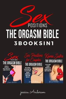 Sex Positions: 3 BOOKS IN 1 - How To Become A Sex God and Make Your Lover Deeply Addicted To You by Jessica Anderson