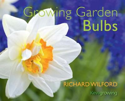Growing Garden Bulbs by Richard Wilford