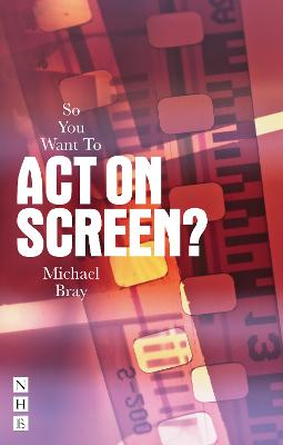 So You Want to be a Screen Actor? by Michael Bray