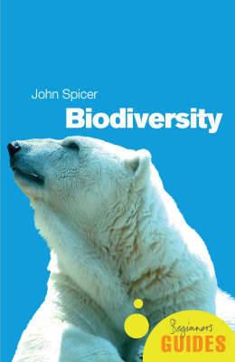Biodiversity: A Beginner's Guide by John I. Spicer