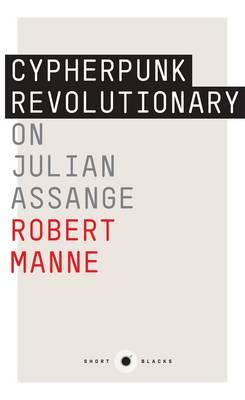 The Cypherpunk Revolutionary: On Julian Assange: Short Black 9,The by Robert Manne