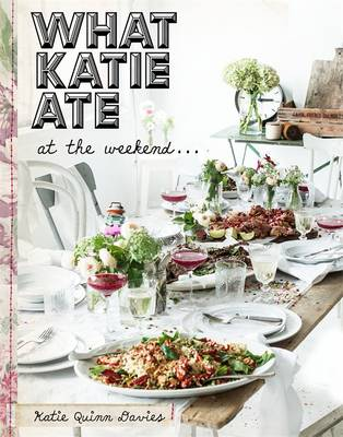 What Katie Ate: At The Weekend book