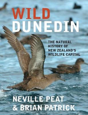 Wild Dunedin: The natural history of New Zealand's wildlife capital by Neville Peat