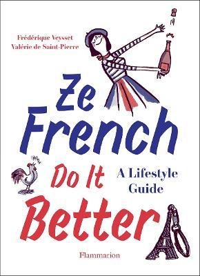 Ze French Do it Better: A Lifestyle Guide by Valerie De Saint Pierre