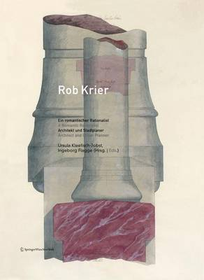 Rob Krier, Ein Romantischer Rationalist / A Romantic Rationalist by Ingeborg Flagge