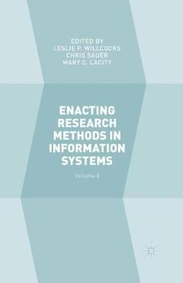Enacting Research Methods in Information Systems: Volume 3 by Leslie P. Willcocks