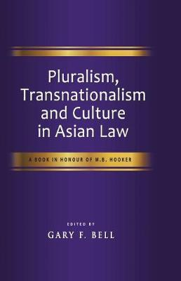 Pluralism, Transnationalism and Culture in Asian Law by Gary F. Bell