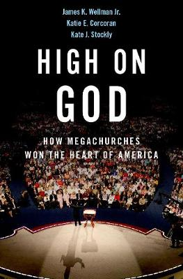 High on God: How Megachurches Won the Heart of America by James Wellman