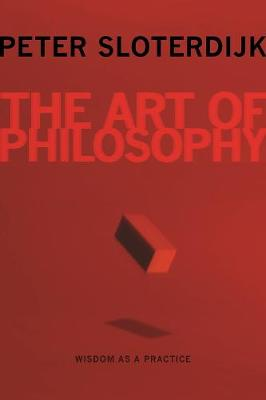 The Art of Philosophy: Wisdom as a Practice by Peter Sloterdijk
