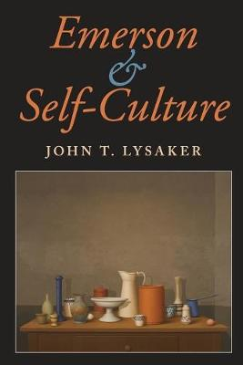 Emerson and Self-Culture by John T. Lysaker