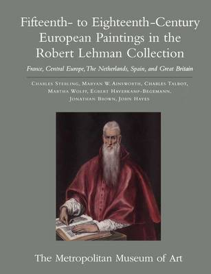 The Robert Lehman Collection: Volume 2, Fifteenth- to Eighteenth-Century European Paintings: France, Central Europe, The Netherlands, Spain, and Great Britain by Martha Wolff