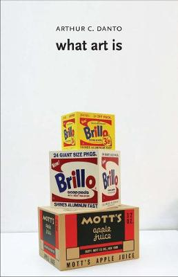 What Art Is by Arthur C. Danto