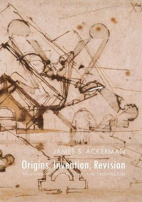 Origins, Invention, Revision by James S. Ackerman