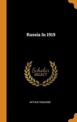 Russia in 1919 by Arthur Ransome