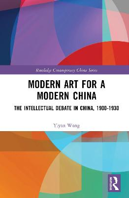 Modern Art for a Modern China: The Chinese Intellectual Debate, 1900-1930 book