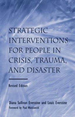 Strategic Interventions for People in Crisis, Trauma, and Disaster by Diana Sullivan Everstine