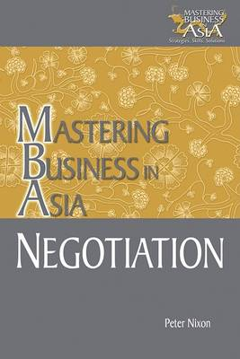 Negotiation Mastering Business in Asia by Peter Nixon