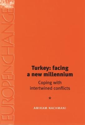 Turkey: Facing a New Millennium by Amikam Nachmani