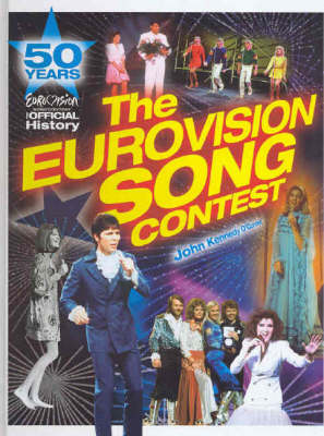 The Eurovision Song Contest: 50 Years: the Official History by John Kennedy O'Connor