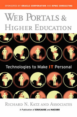 Web Portals and Higher Education: Technologies to Make IT Personal by Richard N. Katz