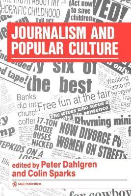 Journalism and Popular Culture by Peter Dahlgren