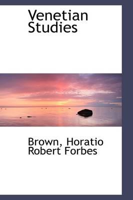 Venetian Studies by Brown Horatio Robert Forbes