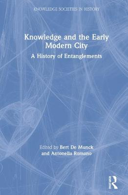 Knowledge and the Early Modern City: A History of Entanglements by Bert De Munck