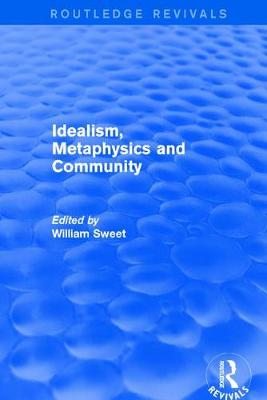 Idealism, Metaphysics and Community by William Sweet