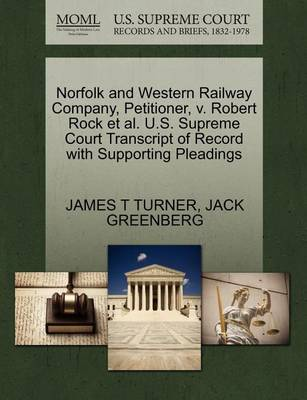 Norfolk and Western Railway Company, Petitioner, V. Robert Rock et al. U.S. Supreme Court Transcript of Record with Supporting Pleadings by James T Turner