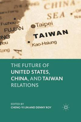 The Future of United States, China, and Taiwan Relations by C. Lin