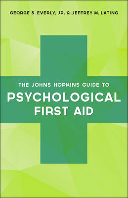 The Johns Hopkins Guide to Psychological First Aid by George S. Everly, Jr.