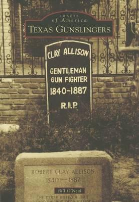 Texas Gunslingers by Bill O'Neal