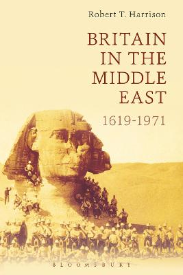 Britain in the Middle East by Robert T. Harrison