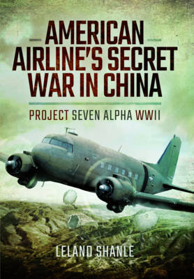 American Airlines Secret War in China by Leland Shanle