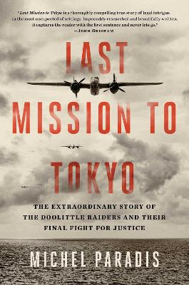 Last Mission to Tokyo: The Extraordinary Story of the Doolittle Raiders and Their Final Fight for Justice by Michel Paradis
