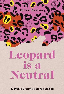 Leopard is a Neutral: A Really Useful Style Guide by Erica Davies
