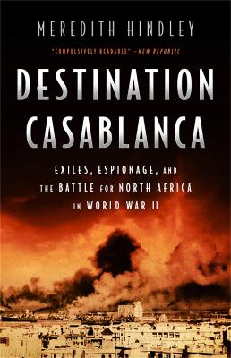 Destination Casablanca: Exile, Espionage, and the Battle for North Africa in World War II book