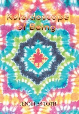 Kaleidoscope of Being by Jennifer Toth