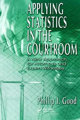 Applying Statistics in the Courtroom by Philip Good