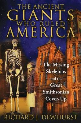 Ancient Giants Who Ruled America by Richard J. Dewhurst