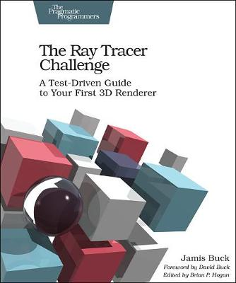 The Ray Tracer Challenge by Jamis Buck