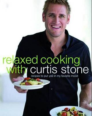 Relaxed Cooking With Curtis Stone book